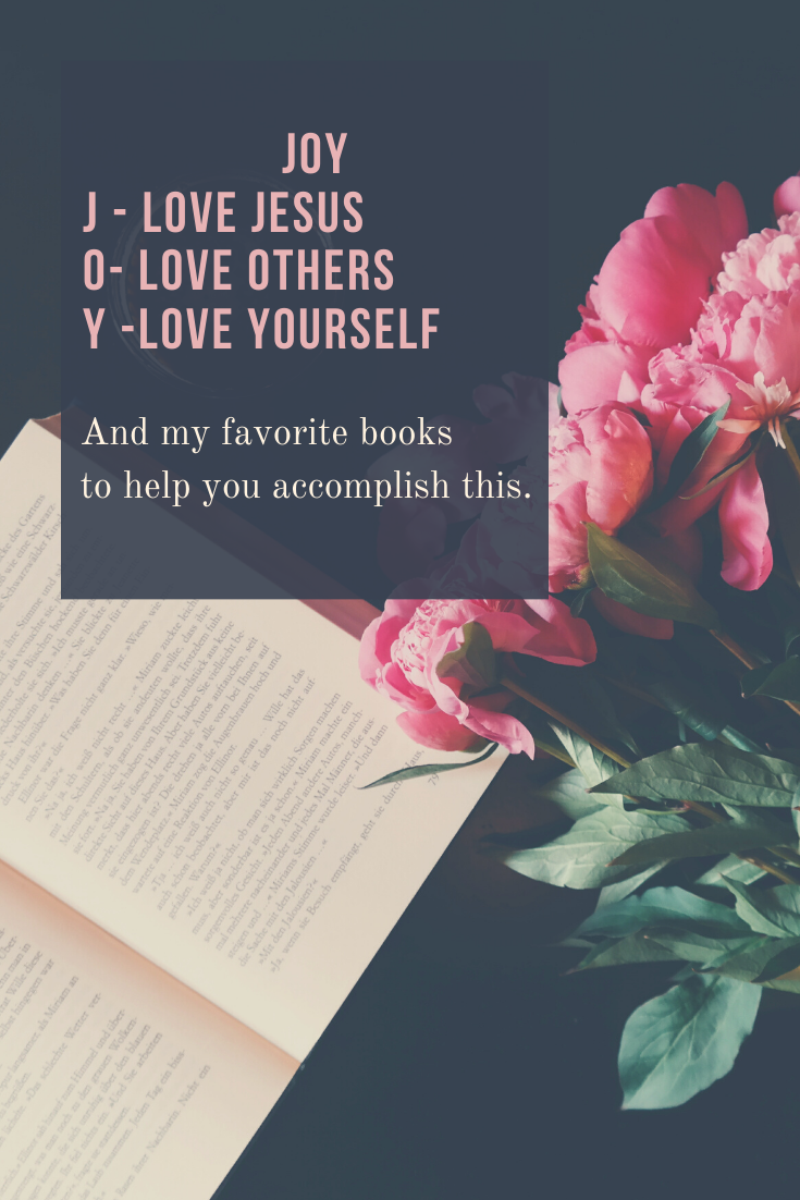 JOY: Love Jesus, Love Others and Love Yourself . . . and Some of My Favorite Books